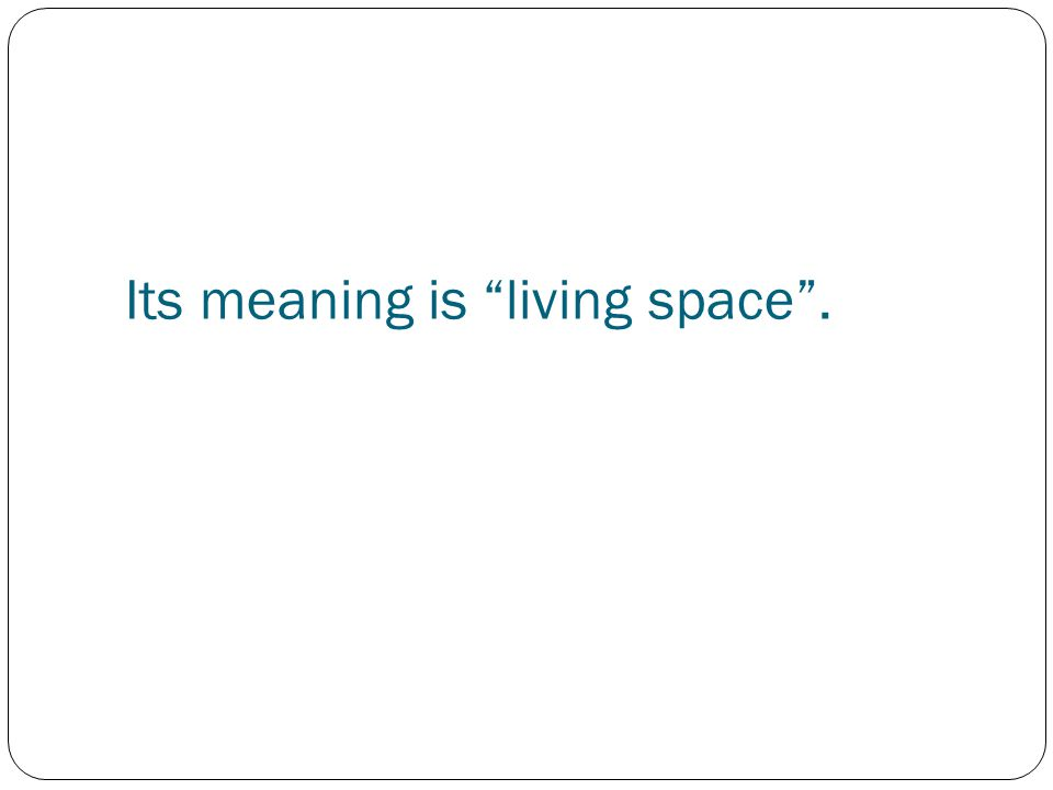 Its meaning is living space .