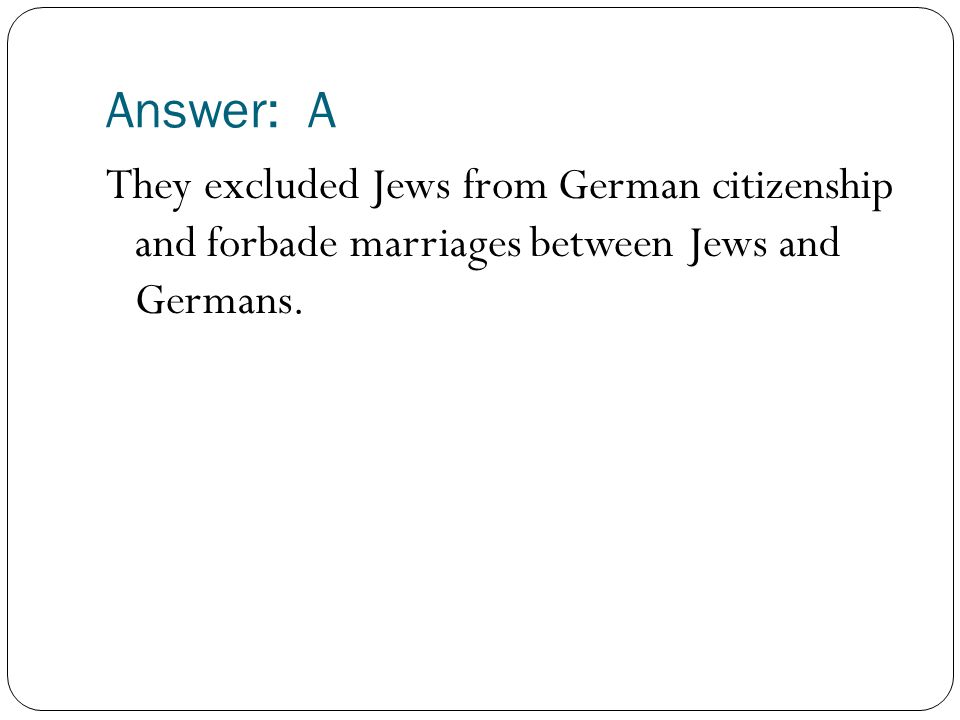 Answer: A They excluded Jews from German citizenship and forbade marriages between Jews and Germans.