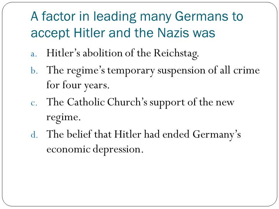 A factor in leading many Germans to accept Hitler and the Nazis was