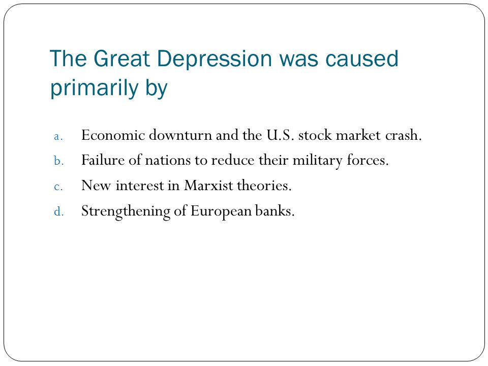 The Great Depression was caused primarily by