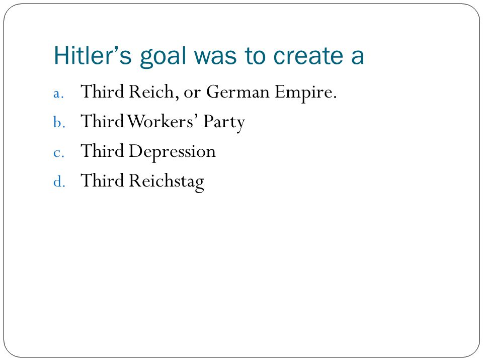 Hitler's goal was to create a