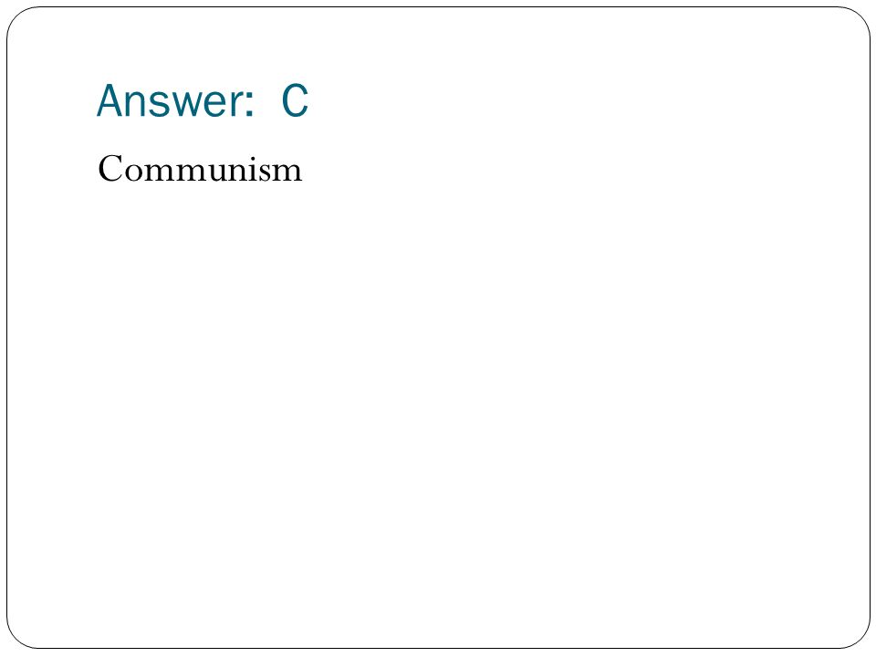 Answer: C Communism