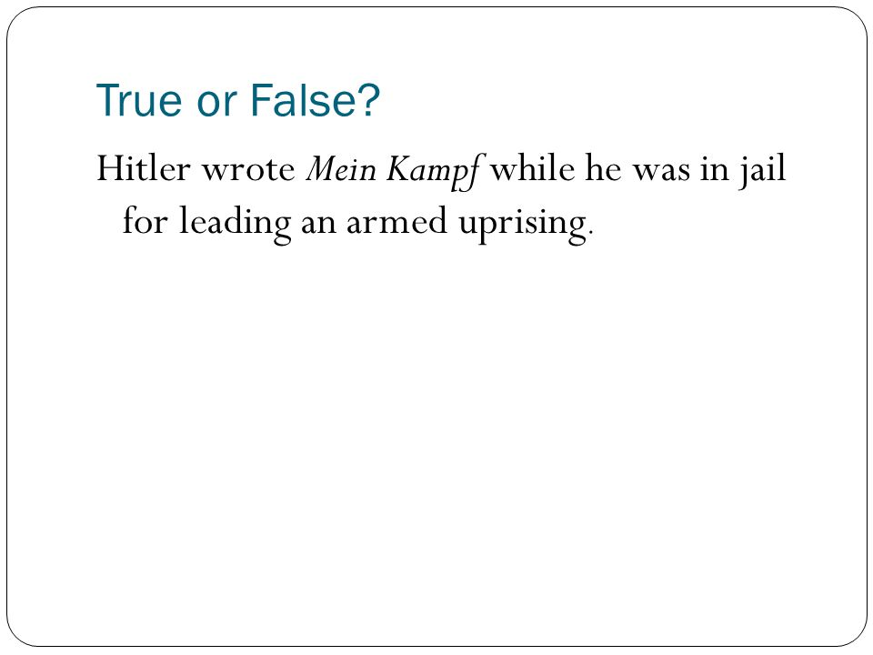 True or False Hitler wrote Mein Kampf while he was in jail for leading an armed uprising.