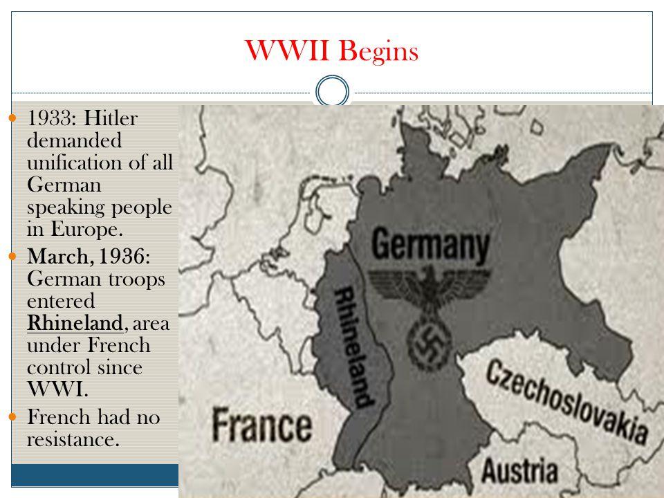 WWII Begins 1933: Hitler demanded unification of all German speaking people in Europe.
