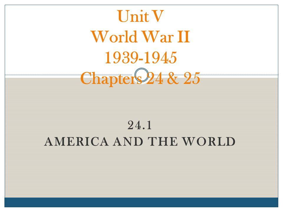 Unit V World War II 1939-1945 Chapters 24 & 25