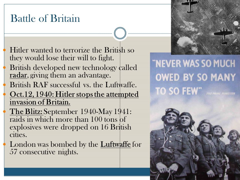 Battle of Britain Hitler wanted to terrorize the British so they would lose their will to fight.