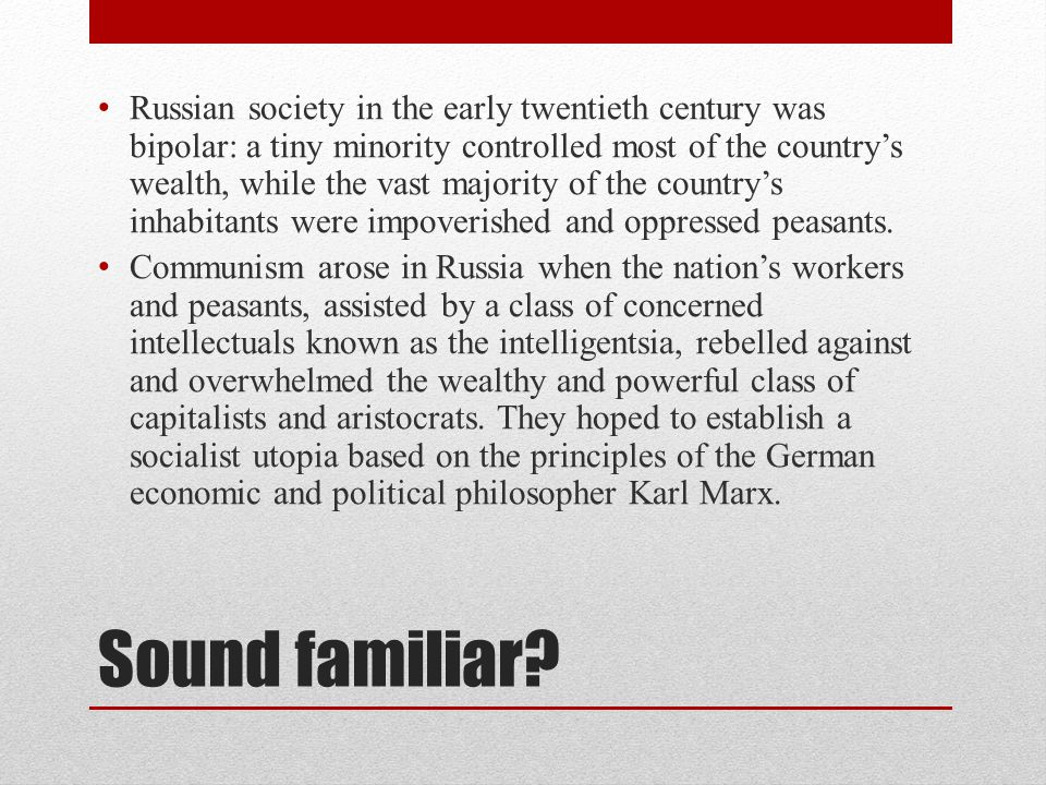 Russian society in the early twentieth century was bipolar: a tiny minority controlled most of the country's wealth, while the vast majority of the country's inhabitants were impoverished and oppressed peasants.