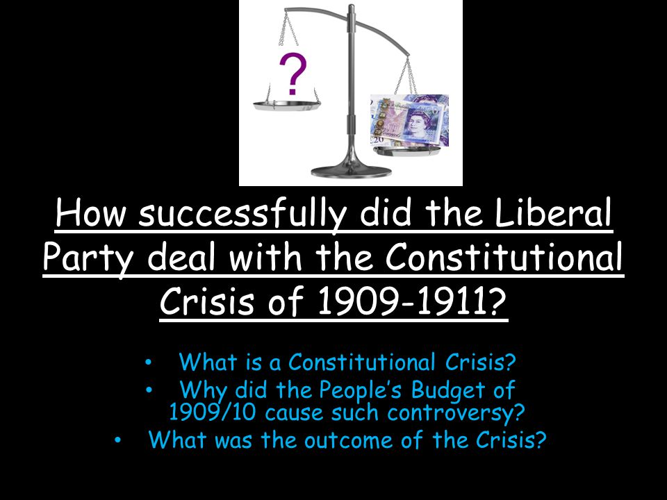 How successfully did the Liberal Party deal with the Constitutional Crisis of 1909-1911