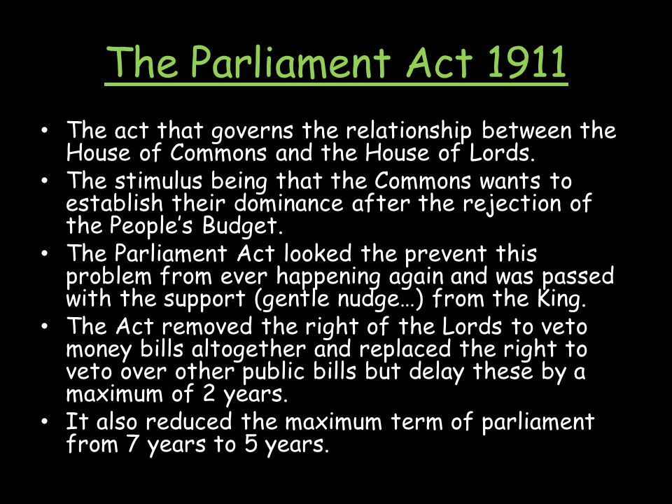 The Parliament Act 1911 The act that governs the relationship between the House of Commons and the House of Lords.