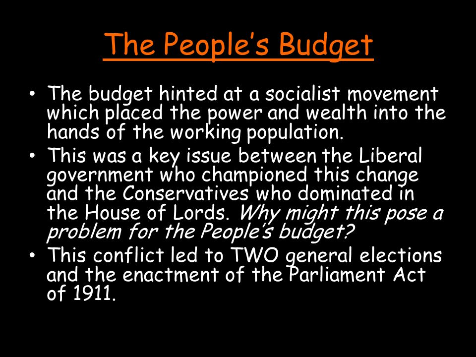 The People's Budget The budget hinted at a socialist movement which placed the power and wealth into the hands of the working population.