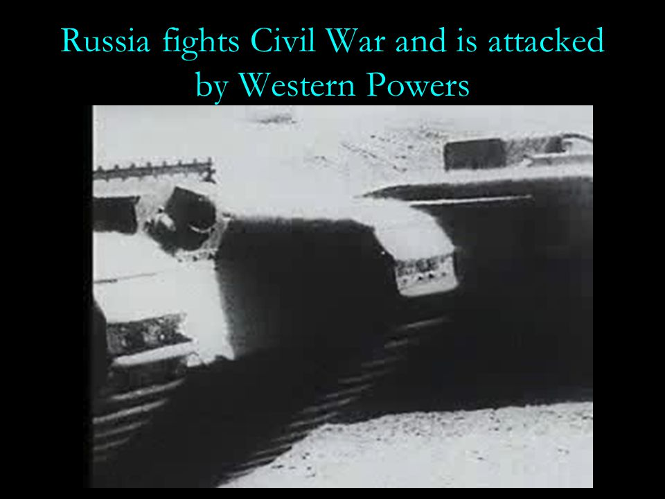 Russia fights Civil War and is attacked by Western Powers
