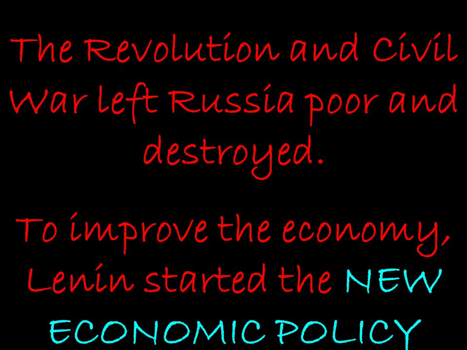 The Revolution and Civil War left Russia poor and destroyed.