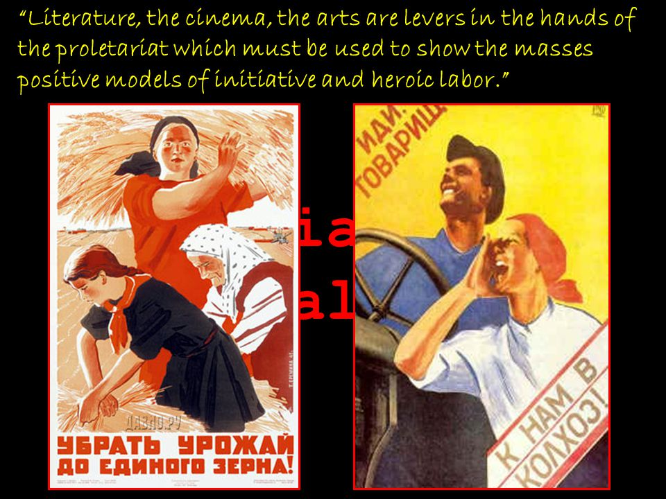 Literature, the cinema, the arts are levers in the hands of the proletariat which must be used to show the masses positive models of initiative and heroic labor.