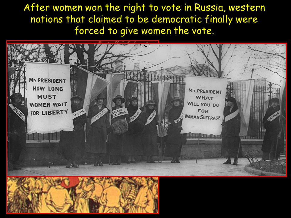 After women won the right to vote in Russia, western nations that claimed to be democratic finally were forced to give women the vote.