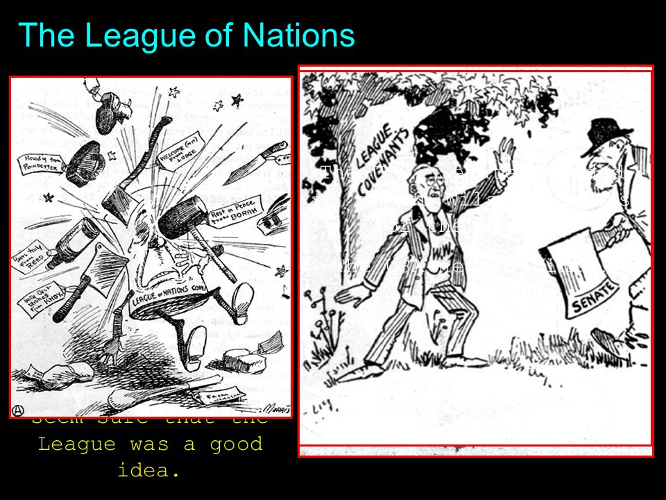 The League of Nations After World War I, President Woodrow Wilson proposed the 14 Points for peace.