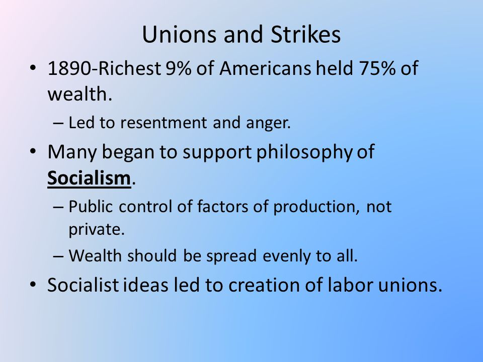 Unions and Strikes 1890-Richest 9% of Americans held 75% of wealth.