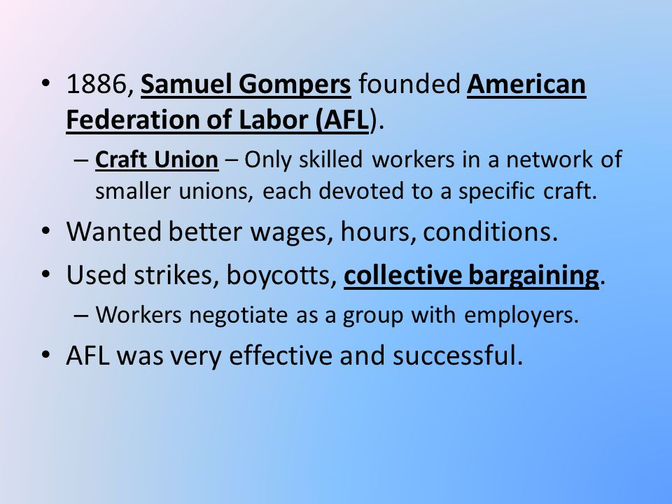 1886, Samuel Gompers founded American Federation of Labor (AFL).