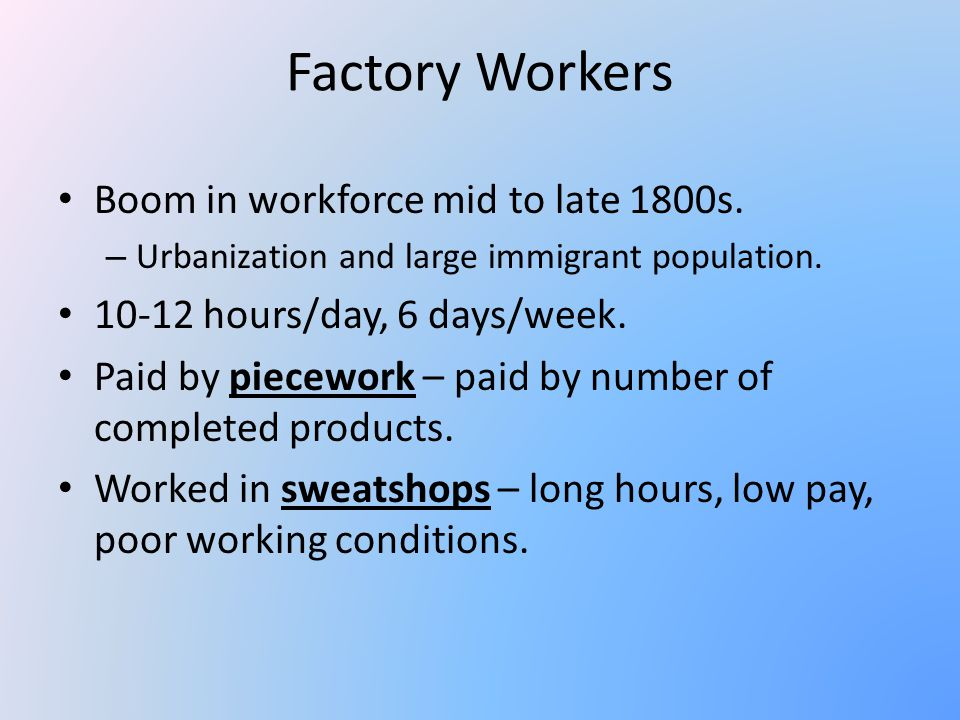 Factory Workers Boom in workforce mid to late 1800s.