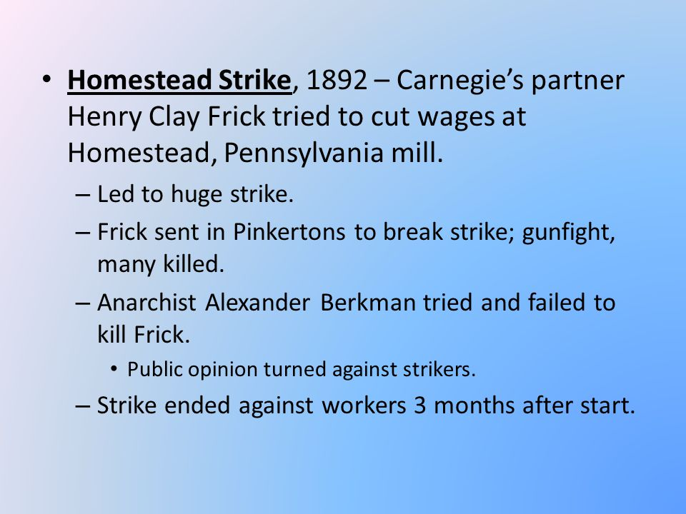 Homestead Strike, 1892 – Carnegie's partner Henry Clay Frick tried to cut wages at Homestead, Pennsylvania mill.
