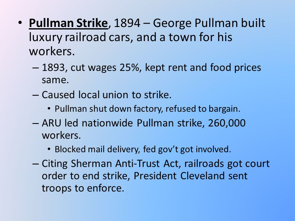 Pullman Strike, 1894 – George Pullman built luxury railroad cars, and a town for his workers.