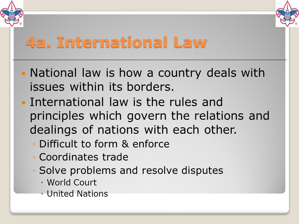4a. International Law National law is how a country deals with issues within its borders.