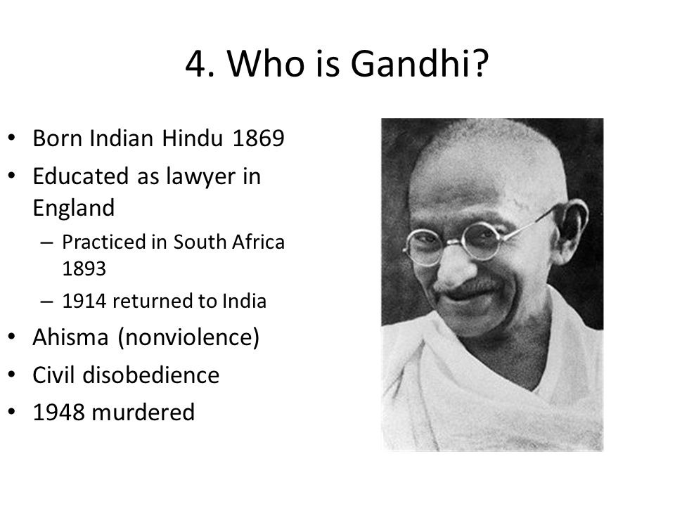 4. Who is Gandhi Born Indian Hindu 1869 Educated as lawyer in England