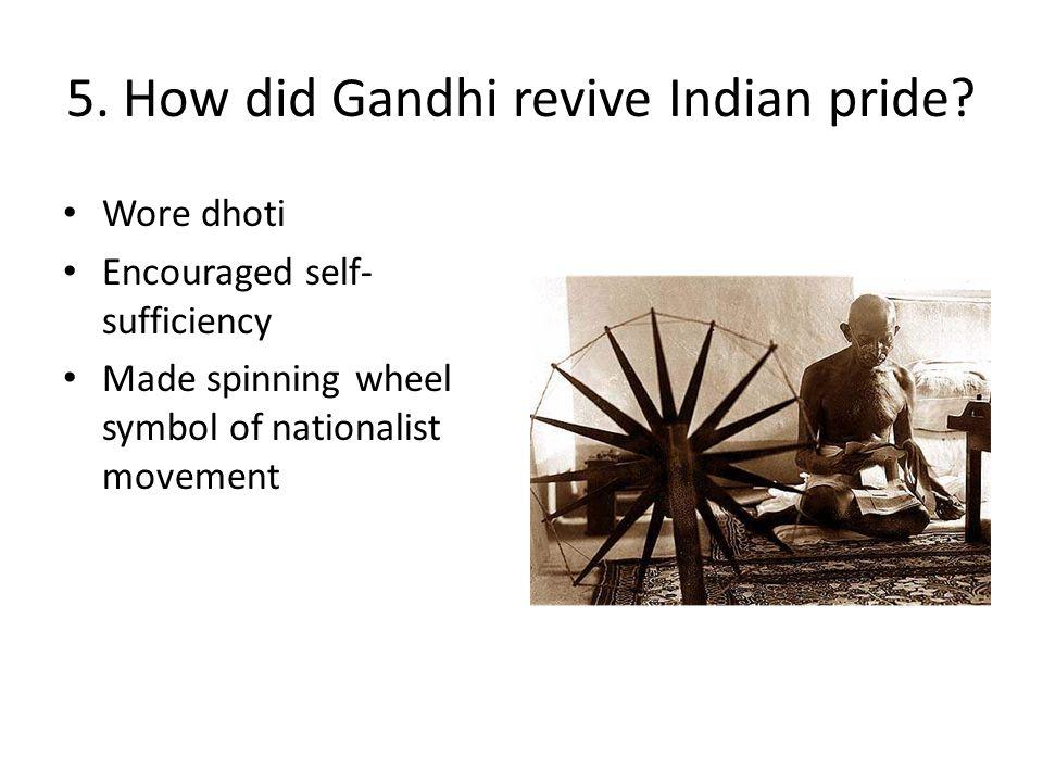 5. How did Gandhi revive Indian pride