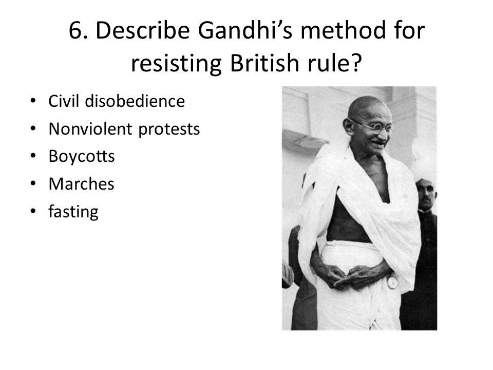 6. Describe Gandhi's method for resisting British rule