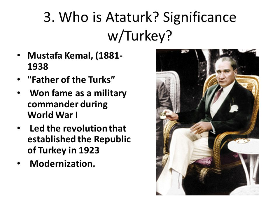 3. Who is Ataturk Significance w/Turkey