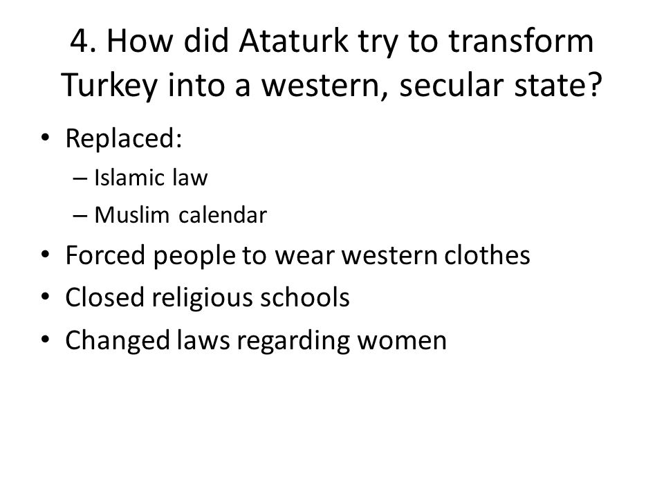 4. How did Ataturk try to transform Turkey into a western, secular state