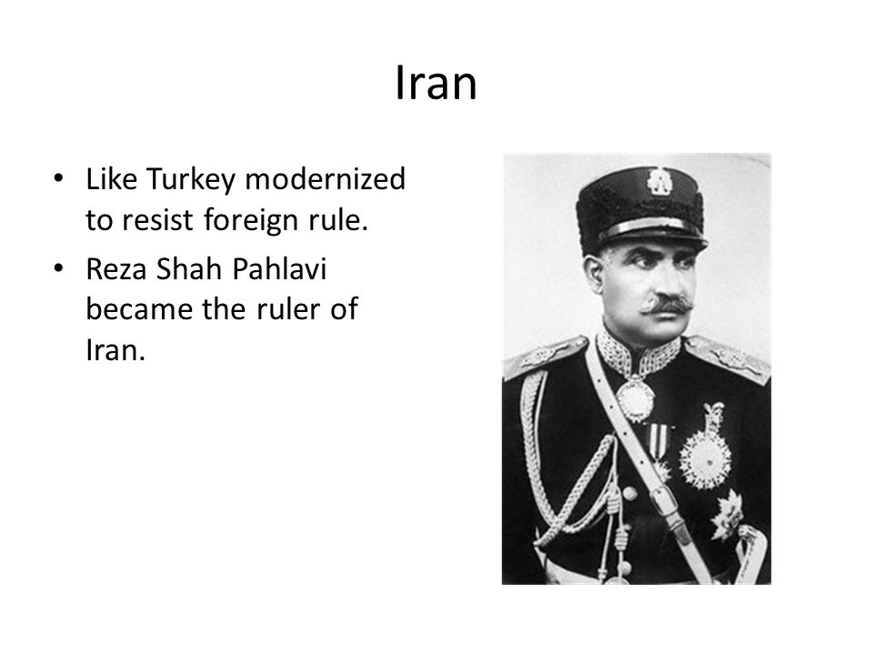 Iran Like Turkey modernized to resist foreign rule.