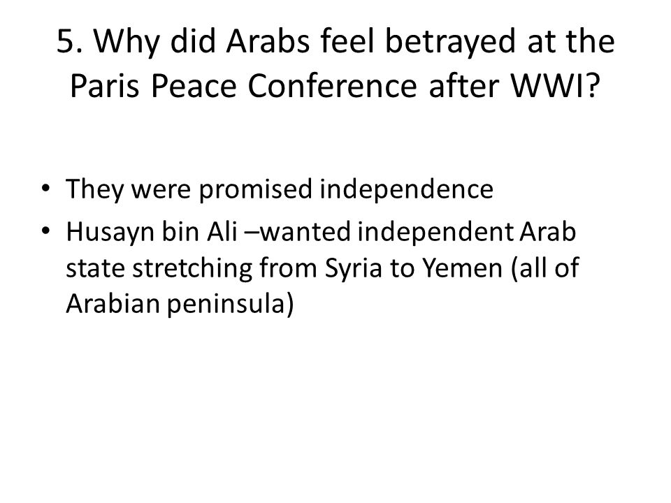 5. Why did Arabs feel betrayed at the Paris Peace Conference after WWI