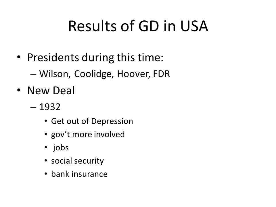 Results of GD in USA Presidents during this time: New Deal