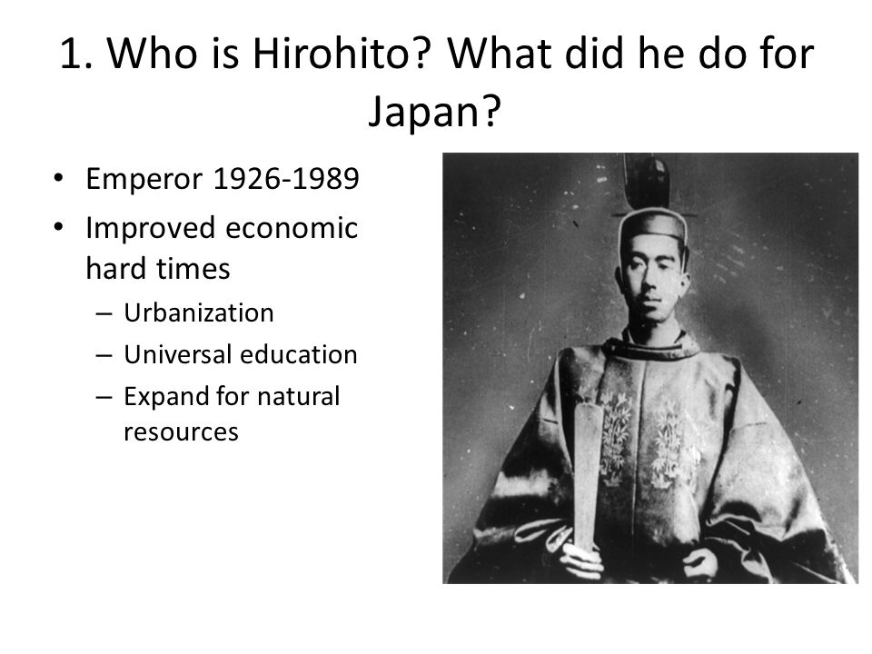 1. Who is Hirohito What did he do for Japan