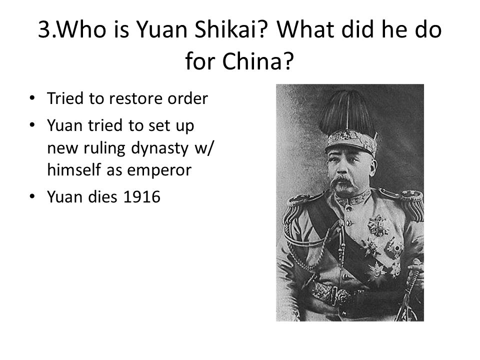 3.Who is Yuan Shikai What did he do for China