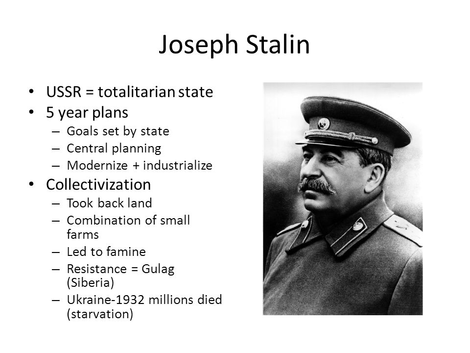 Joseph Stalin USSR = totalitarian state 5 year plans Collectivization