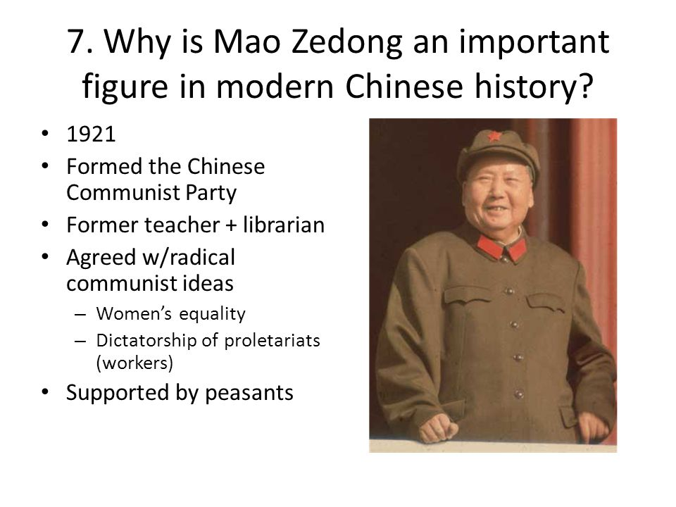 7. Why is Mao Zedong an important figure in modern Chinese history