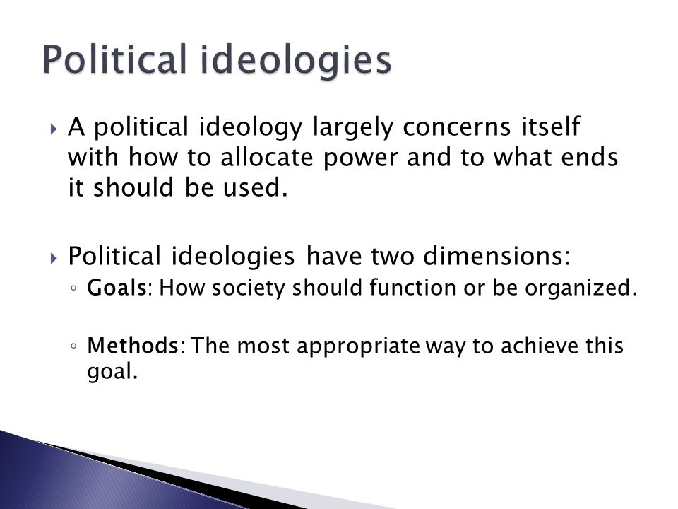 Political ideologies A political ideology largely concerns itself with how to allocate power and to what ends it should be used.
