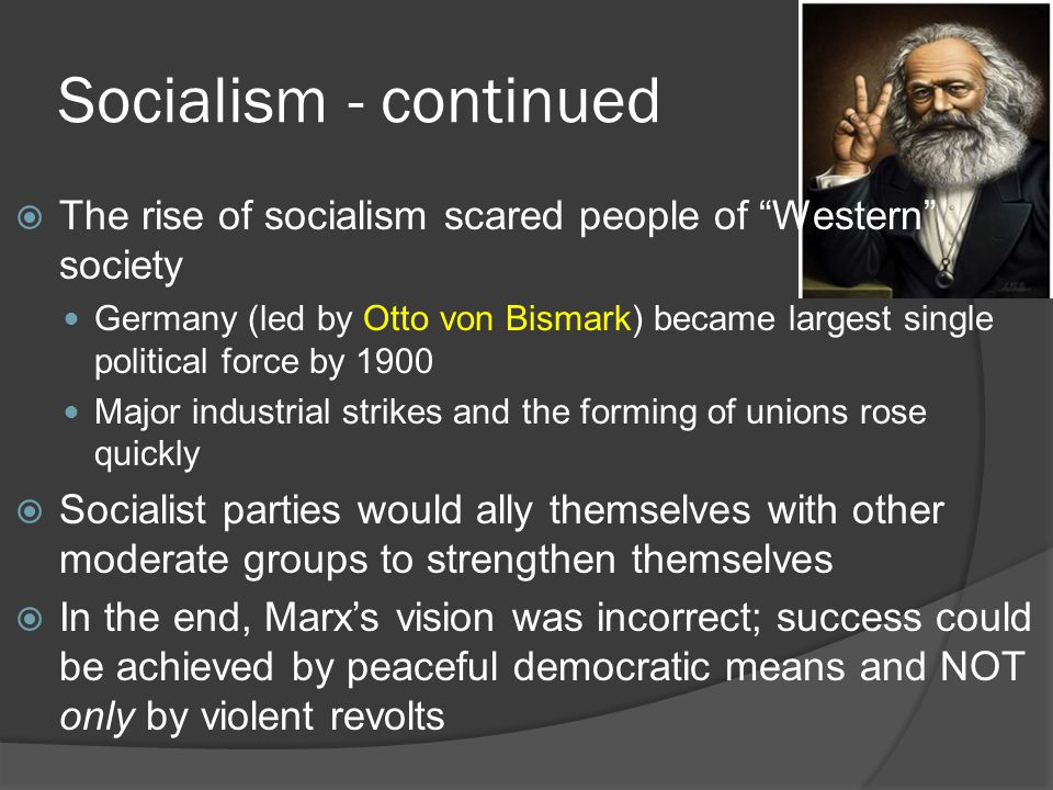 Socialism - continued The rise of socialism scared people of Western society.