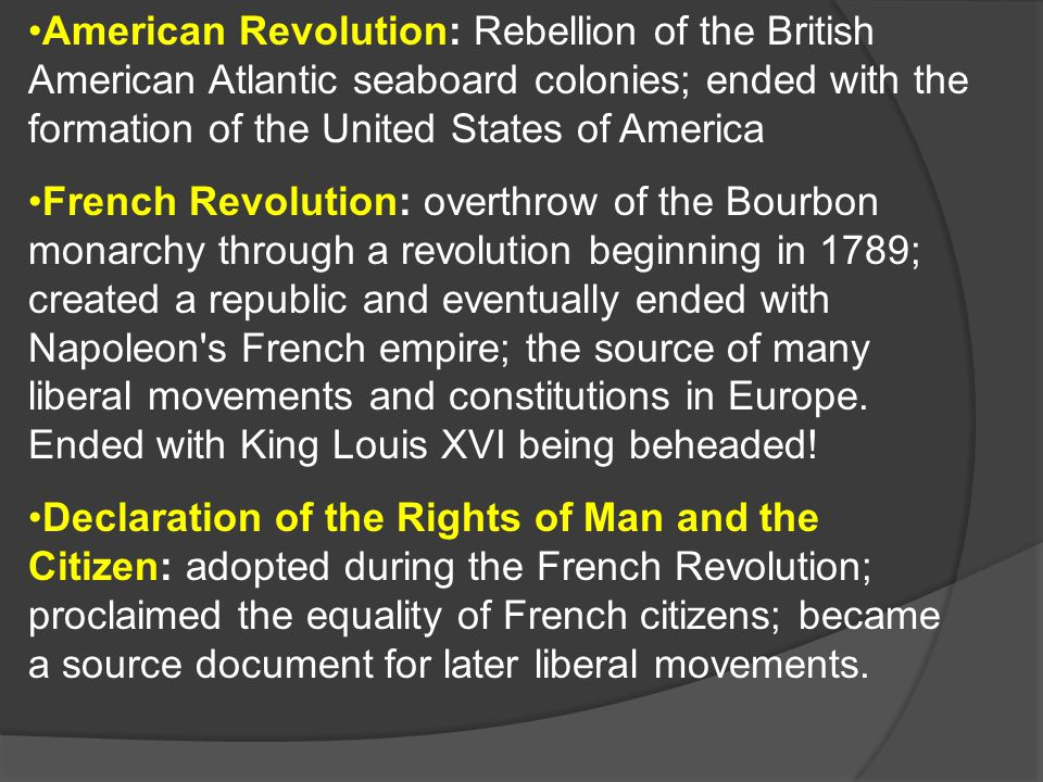 American Revolution: Rebellion of the British American Atlantic seaboard colonies; ended with the formation of the United States of America
