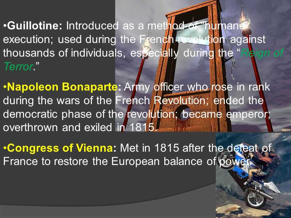 Guillotine: Introduced as a method of humane execution; used during the French revolution against thousands of individuals, especially during the Reign of Terror.