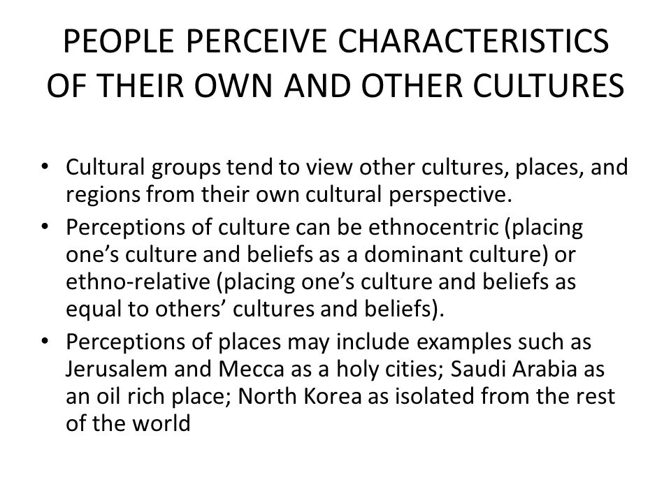 PEOPLE PERCEIVE CHARACTERISTICS OF THEIR OWN AND OTHER CULTURES