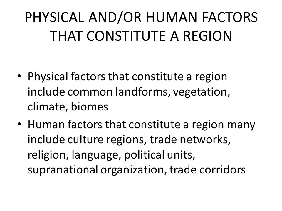 PHYSICAL AND/OR HUMAN FACTORS THAT CONSTITUTE A REGION