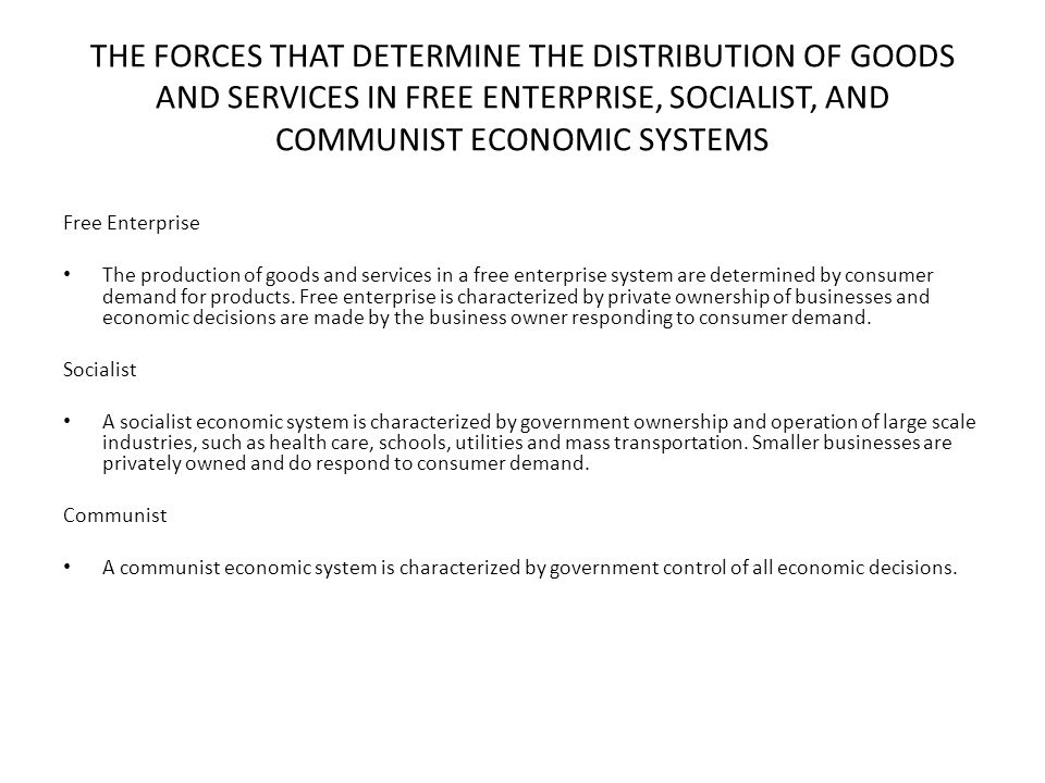 THE FORCES THAT DETERMINE THE DISTRIBUTION OF GOODS AND SERVICES IN FREE ENTERPRISE, SOCIALIST, AND COMMUNIST ECONOMIC SYSTEMS