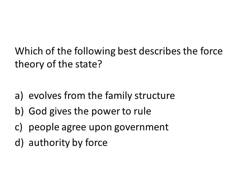 Which of the following best describes the force theory of the state