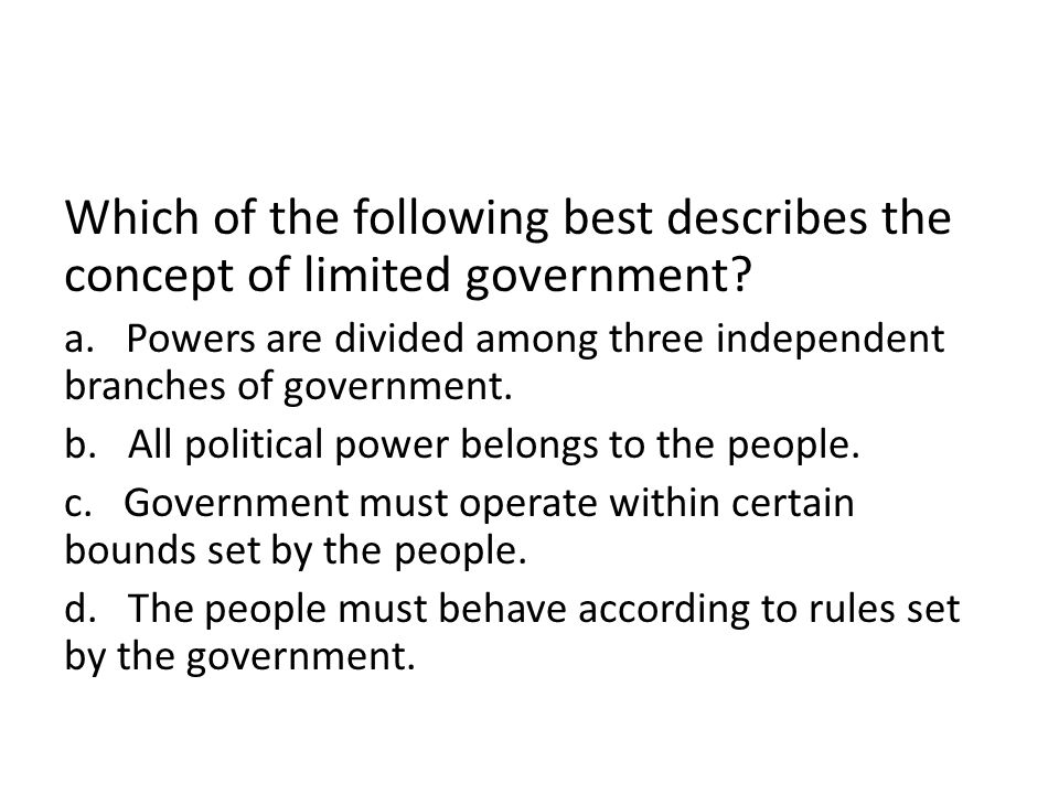 Which of the following best describes the concept of limited government