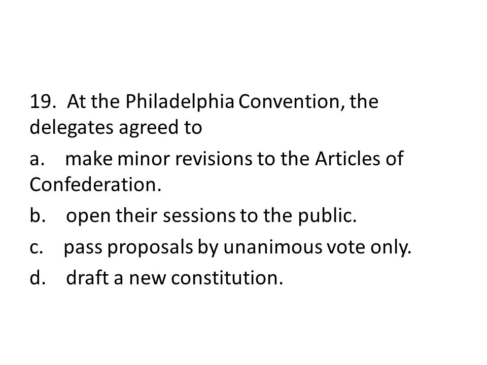 19. At the Philadelphia Convention, the delegates agreed to a