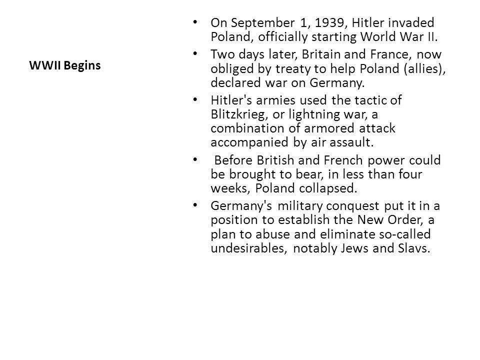WWII Begins On September 1, 1939, Hitler invaded Poland, officially starting World War II.