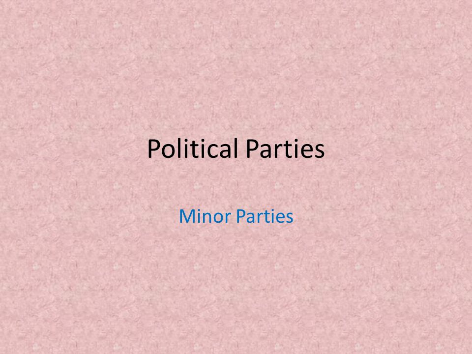 Political Parties Minor Parties
