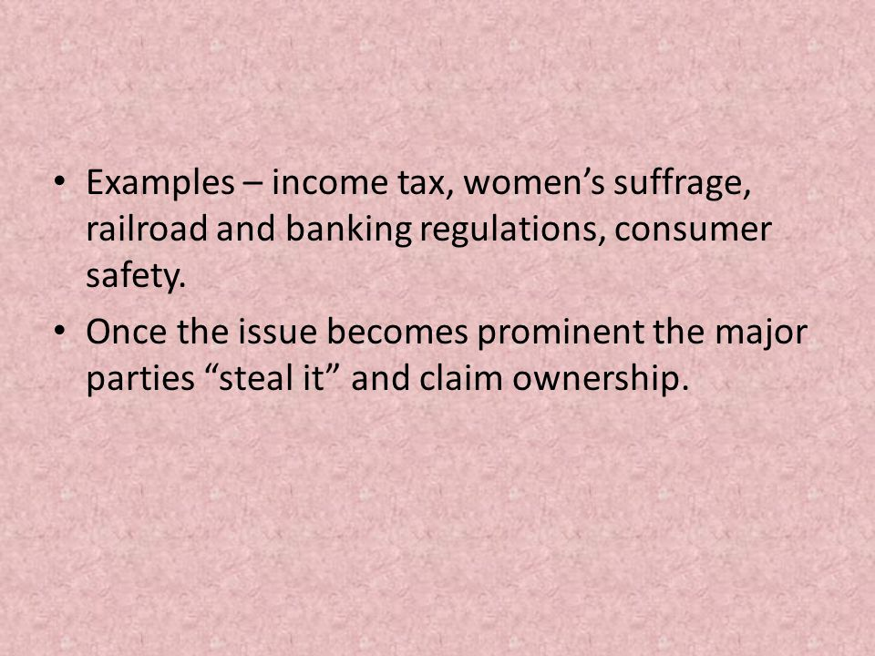 Examples – income tax, women's suffrage, railroad and banking regulations, consumer safety.